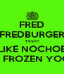 FRED FREDBURGER YES!!!! I LIKE NOCHOES AND FROZEN YOGERT - Personalised Poster A4 size