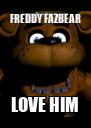 FREDDY FAZBEAR LOVE HIM - Personalised Poster A4 size