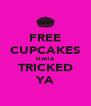 FREE CUPCAKES HAHA TRICKED YA - Personalised Poster A4 size