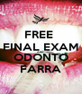 FREE  FINAL EXAM AND ODONTO FARRA - Personalised Poster A4 size