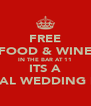 FREE FOOD & WINE IN THE BAR AT 11 ITS A ROYAL WEDDING DAY - Personalised Poster A4 size