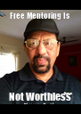 Free Mentoring Is Not Worthless - Personalised Poster A4 size