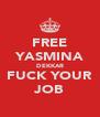 FREE YASMINA DEKKAR FUCK YOUR JOB - Personalised Poster A4 size