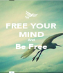 FREE YOUR MIND And Be Free  - Personalised Poster A4 size