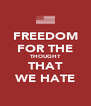 FREEDOM FOR THE THOUGHT THAT WE HATE - Personalised Poster A4 size