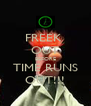 FREEK  OUT BEFORE TIME RUNS OUT!!! - Personalised Poster A4 size