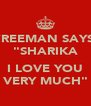 """FREEMAN SAYS: """"SHARIKA  I LOVE YOU VERY MUCH"""" - Personalised Poster A4 size"""