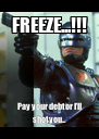 FREEZE...!!! Pay your debt or I'll shot you... - Personalised Poster A4 size