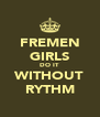 FREMEN GIRLS DO IT WITHOUT RYTHM - Personalised Poster A4 size