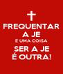 FREQUENTAR A JE É UMA COISA SER A JE É OUTRA! - Personalised Poster A4 size