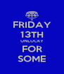 FRIDAY 13TH UNLUCKY FOR SOME - Personalised Poster A4 size