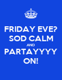 FRIDAY EVE? SOD CALM AND PARTAYYYY ON! - Personalised Poster A4 size