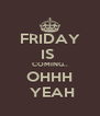 FRIDAY IS  COMING.. OHHH  YEAH - Personalised Poster A4 size