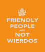 FRIENDLY PEOPLE ARE NOT WIERDOS - Personalised Poster A4 size