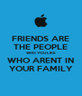 FRIENDS ARE THE PEOPLE WHO YOU LIKE WHO ARENT IN YOUR FAMILY - Personalised Poster A4 size