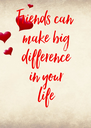 Friends can  make big difference in your life  - Personalised Poster A4 size