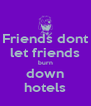 Friends dont let friends burn down hotels - Personalised Poster A4 size