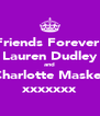 Friends Forever! Lauren Dudley and Charlotte Maskell xxxxxxx - Personalised Poster A4 size