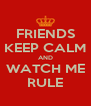 FRIENDS KEEP CALM AND WATCH ME RULE - Personalised Poster A4 size