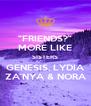 """FRIENDS?"" MORE LIKE SISTERS GENESIS, LYDIA ZA'NYA & NORA - Personalised Poster A4 size"