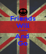 Friends Will Come And  Go - Personalised Poster A4 size