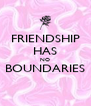 FRIENDSHIP HAS NO BOUNDARIES  - Personalised Poster A4 size
