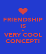 FRIENDSHIP IS A VERY COOL CONCEPT! - Personalised Poster A4 size