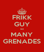 FRIKK GUY so MANY GRENADES - Personalised Poster A4 size