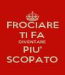 FROCIARE TI FA DIVENTARE PIU' SCOPATO - Personalised Poster A4 size