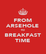 FROM ARSEHOLE TO BREAKFAST TIME - Personalised Poster A4 size