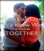 From Day One We Knew We We Would Be  TOGETHER  - Personalised Poster A4 size