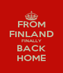 FROM FINLAND FINALLY BACK HOME - Personalised Poster A4 size