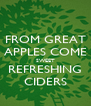 FROM GREAT APPLES COME SWEET REFRESHING CIDERS - Personalised Poster A4 size