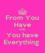 From You Have Life You have Everything  - Personalised Poster A4 size