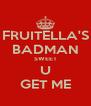 FRUITELLA'S BADMAN SWEET U GET ME - Personalised Poster A4 size