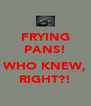 FRYING PANS!  WHO KNEW, RIGHT?! - Personalised Poster A4 size