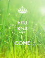FTU K54 HERE I  COME - Personalised Poster A4 size