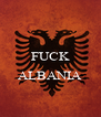 FUCK  ALBANIA  - Personalised Poster A4 size
