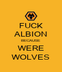 FUCK ALBION BECAUSE WERE WOLVES - Personalised Poster A4 size