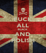 FUCK ALL BLACK AND POLISH - Personalised Poster A4 size