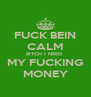 FUCK BEIN CALM BITCH I NEED  MY FUCKING MONEY - Personalised Poster A4 size