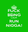 FUCK BEING CALM RUN NIGGA! - Personalised Poster A4 size