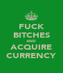 FUCK BITCHES AND ACQUIRE CURRENCY - Personalised Poster A4 size