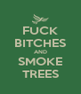 FUCK BITCHES AND SMOKE TREES - Personalised Poster A4 size