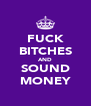 FUCK BITCHES AND SOUND MONEY - Personalised Poster A4 size