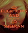 FUCK BOYS AND LISTEN TO  ED SHEERAN - Personalised Poster A4 size
