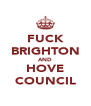 FUCK BRIGHTON AND HOVE COUNCIL - Personalised Poster A4 size