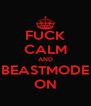 FUCK CALM AND BEASTMODE ON - Personalised Poster A4 size