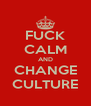 FUCK CALM AND CHANGE CULTURE - Personalised Poster A4 size