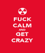 FUCK CALM AND GET CRAZY - Personalised Poster A4 size